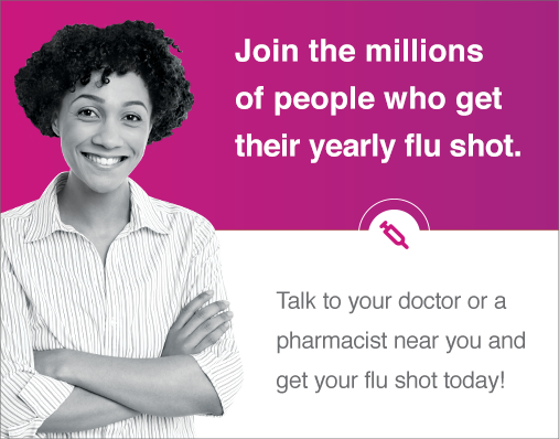 Join the millions of people who get their yearly flu shot. Click to learn more.